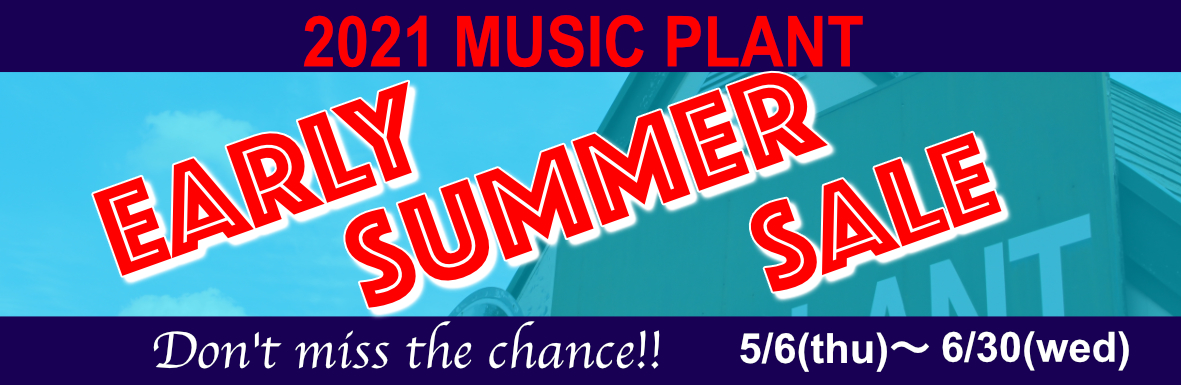 2021MUSIC PLANT EARLY SUMMER SALE 5/6~6/30